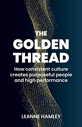 The Golden Thread  How consistent culture creates purposeful people and high performance