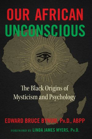 Our African Unconscious  The Black Origins of Mysticism and Psychology, 3rd Edition