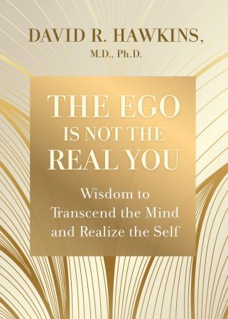 The Ego Is Not the Real You  Wisdom to Transcend the Mind and Realize the Self