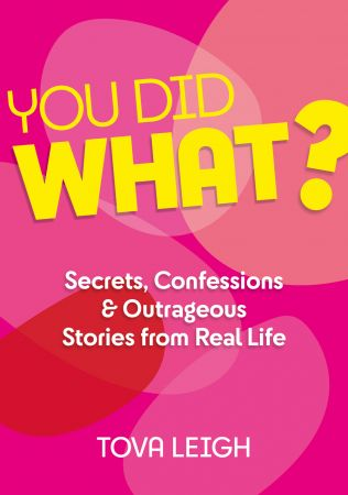 You Did What   Secrets, Confessions and Outrageous Stories from Real Life