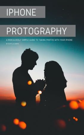 iPhone Photography  A Ridiculously Simple Guide To Taking Photos With Your iPhone