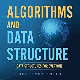 Algorithms and Data Structure - Data Structures for Everyone!: Discover All You Need To Know!