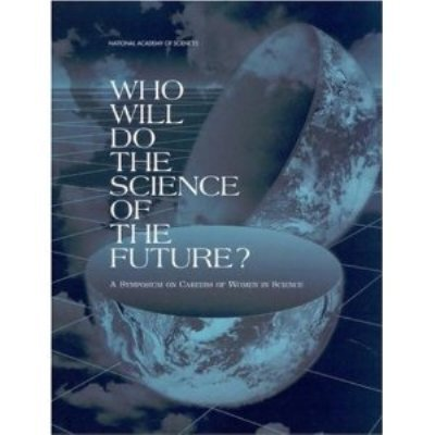 Who Will Do the Science of the Future?: A Symposium on Careers of Women in Science