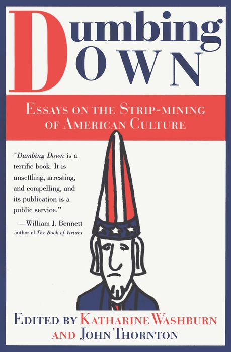 "dumbing down essays on the strip mining of american culture Dumbing down music - please read the lowest-common-denominator society"" / ""dumbing down: essays on the strip-mining of american culture."