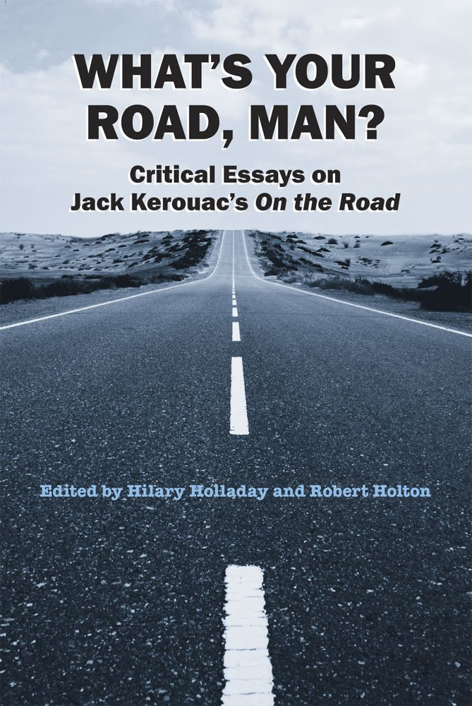 "essays the road On the road essay 848 words | 4 pages on the road on the road, by jack kerouac was considered to be the first ""beat"" novel the lifestyle of beats is explained."