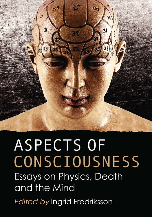consciousness essays The essays in from brains to consciousness progress -- or, some will say, regress -- from straight science to attempts to connect that science with philosophical concepts such as consciousness.